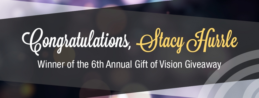 Congratulations, Stacy Hurrle! Winner of the 6th Annual Gift of Vision Giveaway